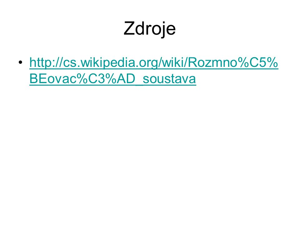 Zdroje http://cs.wikipedia.org/wiki/Rozmno%C5%BEovac%C3%AD_soustava