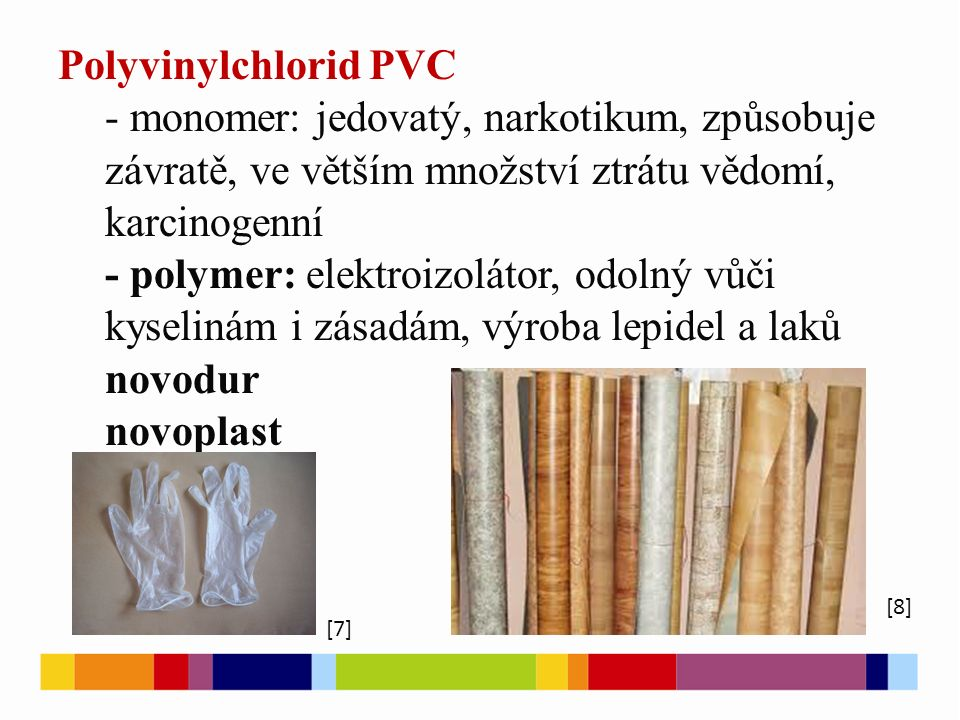 Polyvinylchlorid PVC - monomer: jedovatý, narkotikum, způsobuje závratě, ve větším množství ztrátu vědomí, karcinogenní.