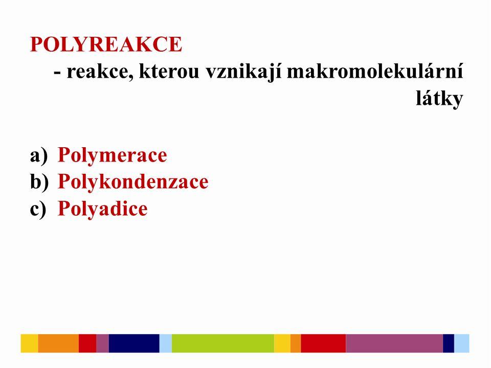 POLYREAKCE - reakce, kterou vznikají makromolekulární látky. Polymerace. Polykondenzace.