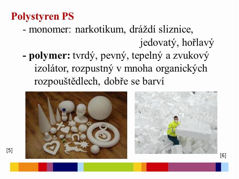 - monomer: narkotikum, dráždí sliznice, jedovatý, hořlavý