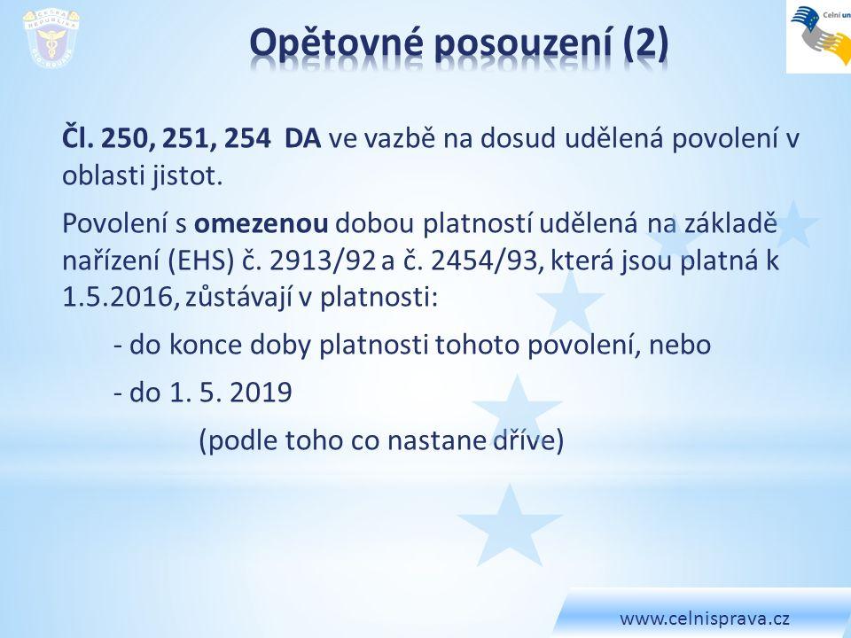 www.celnisprava.cz Opětovné posouzení (2) Čl. 250, 251, 254 DA ve vazbě na dosud udělená povolení v oblasti jistot.