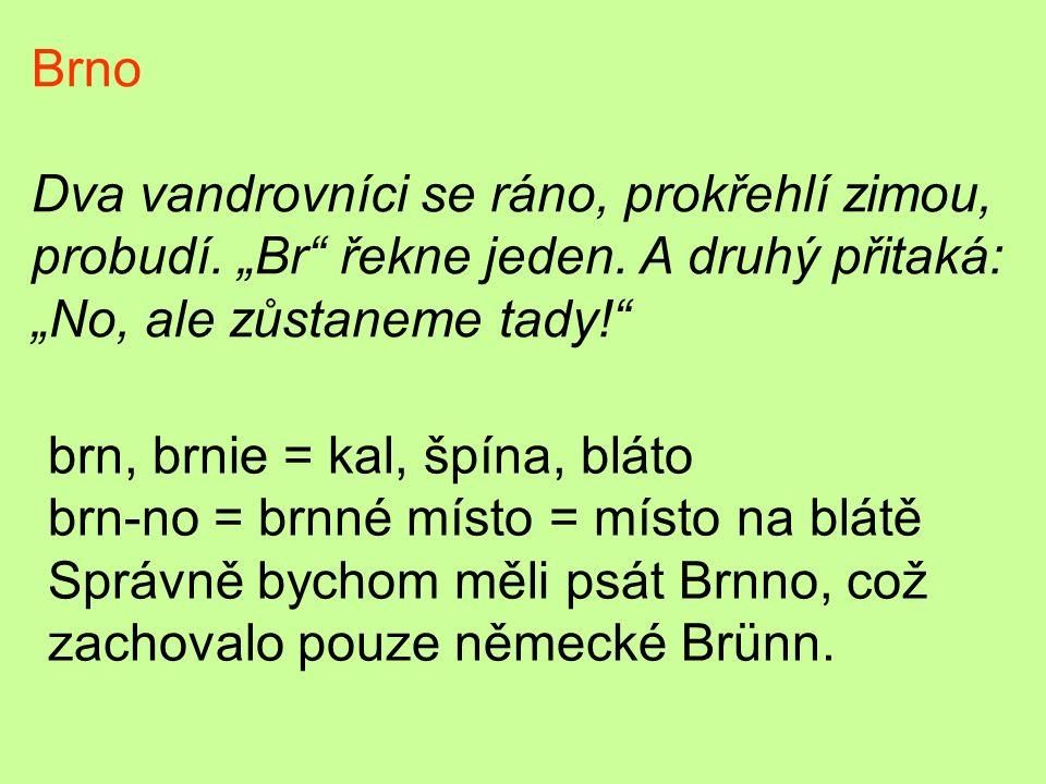 """Brno Dva vandrovníci se ráno, prokřehlí zimou, probudí. """"Br řekne jeden. A druhý přitaká: """"No, ale zůstaneme tady!"""