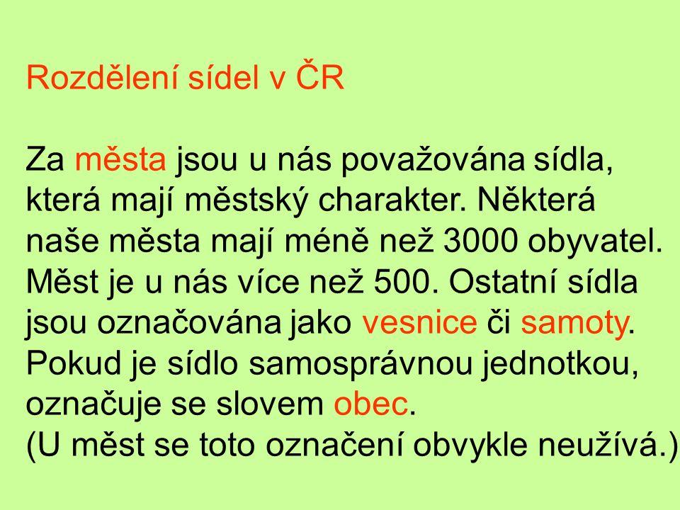 Rozdělení sídel v ČR Za města jsou u nás považována sídla, která mají městský charakter. Některá. naše města mají méně než 3000 obyvatel.