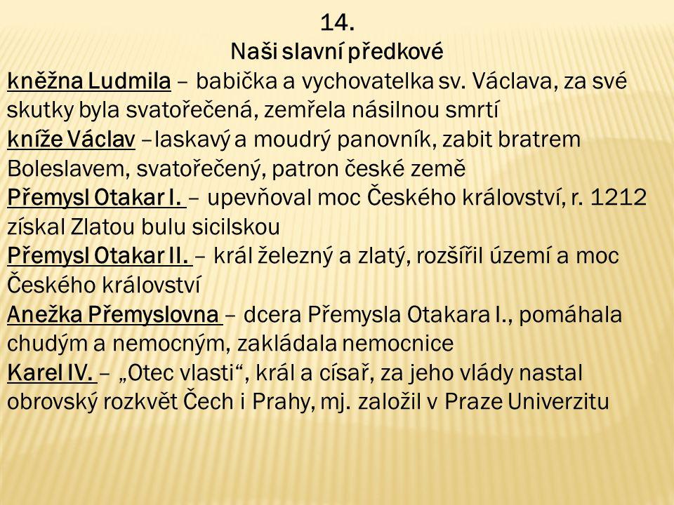 14. Naši slavní předkové kněžna Ludmila – babička a vychovatelka sv. Václava, za své skutky byla svatořečená, zemřela násilnou smrtí.