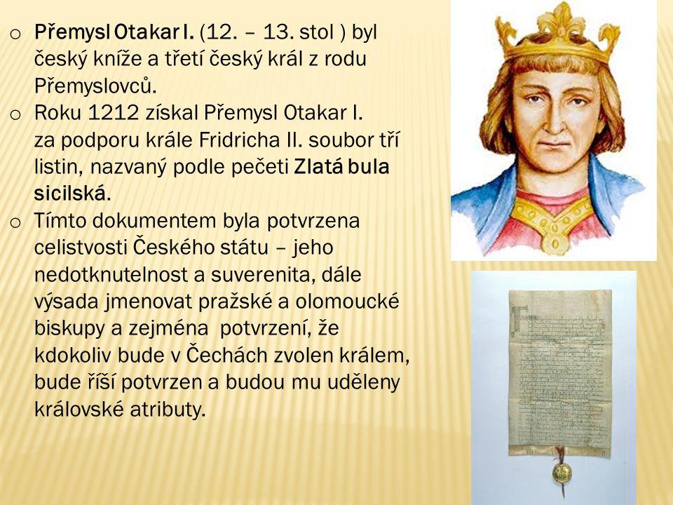 Přemysl Otakar I. (12. – 13. stol ) byl český kníže a třetí český král z rodu Přemyslovců.