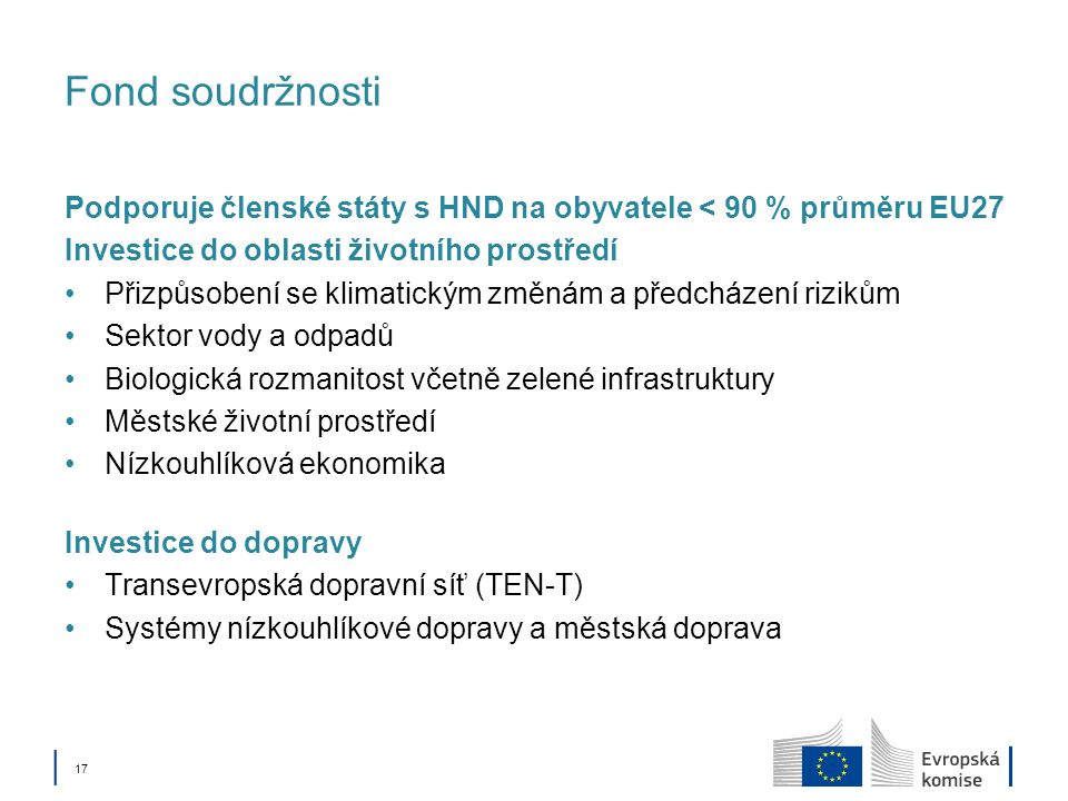 Fond soudržnosti Podporuje členské státy s HND na obyvatele < 90 % průměru EU27. Investice do oblasti životního prostředí.