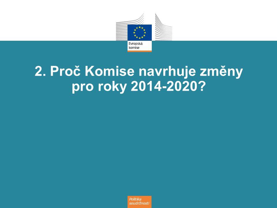 2. Proč Komise navrhuje změny pro roky 2014-2020