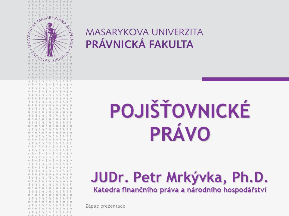 POJIŠŤOVNICKÉ PRÁVO JUDr. Petr Mrkývka, Ph. D