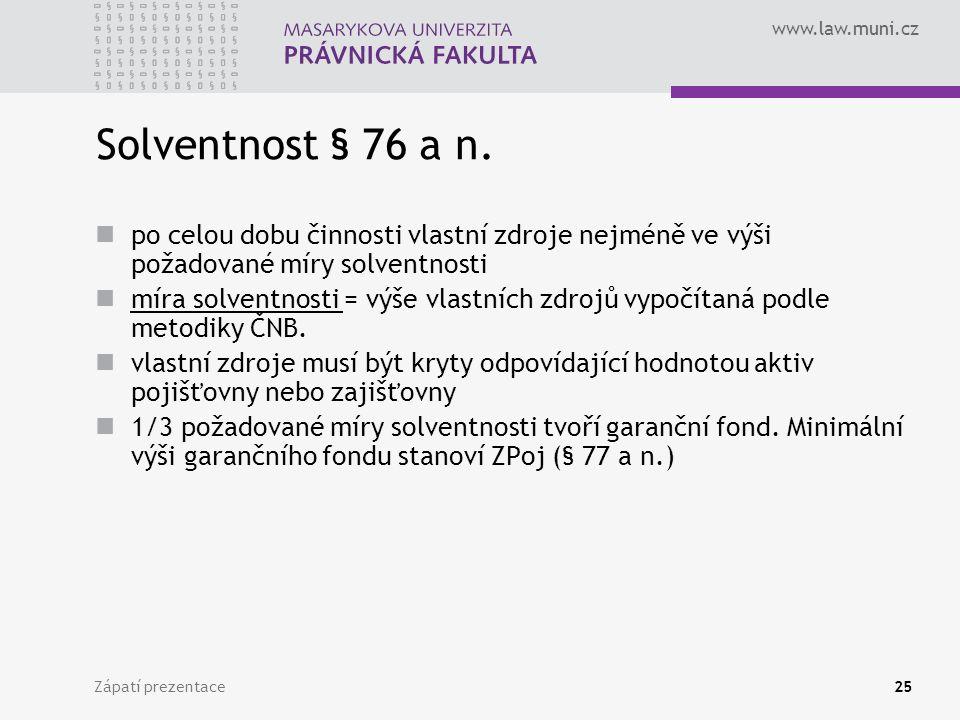 Solventnost § 76 a n. po celou dobu činnosti vlastní zdroje nejméně ve výši požadované míry solventnosti.