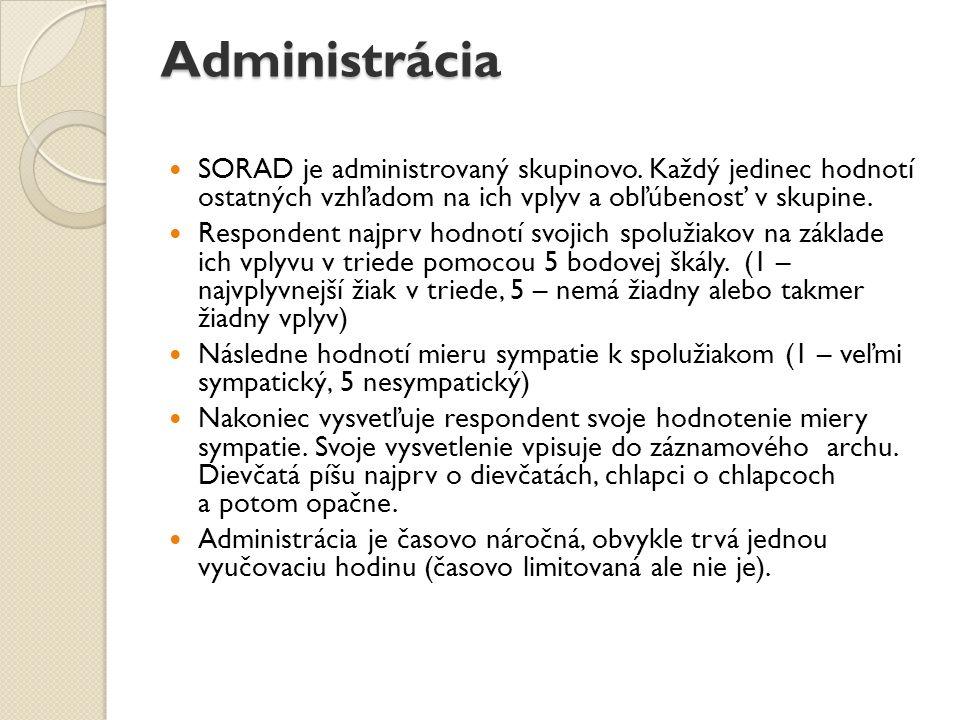 Administrácia SORAD je administrovaný skupinovo. Každý jedinec hodnotí ostatných vzhľadom na ich vplyv a obľúbenosť v skupine.