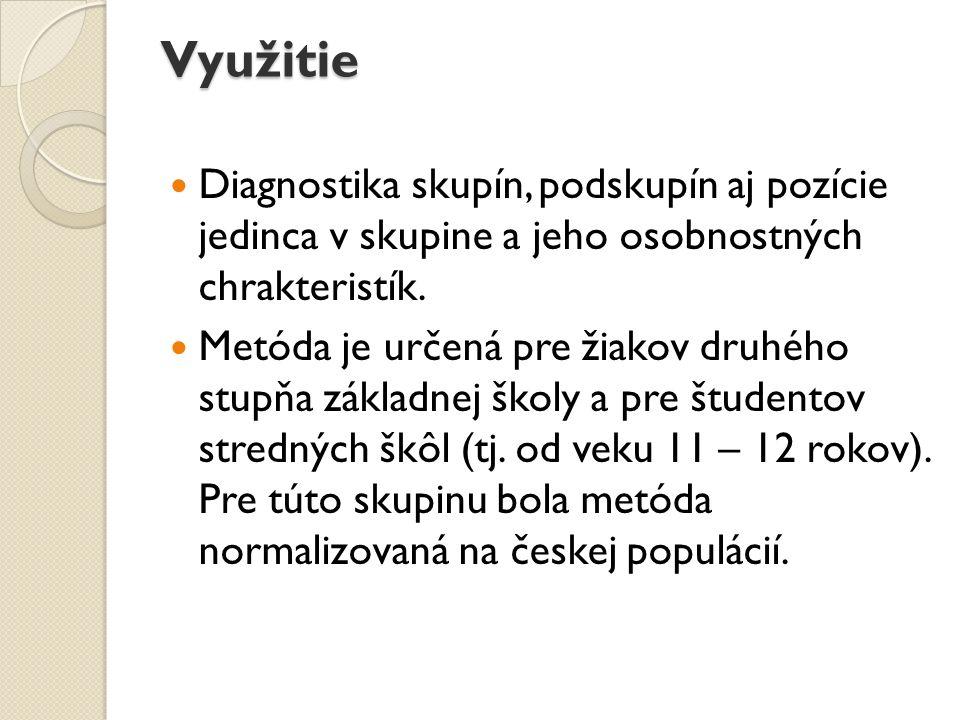 Využitie Diagnostika skupín, podskupín aj pozície jedinca v skupine a jeho osobnostných chrakteristík.