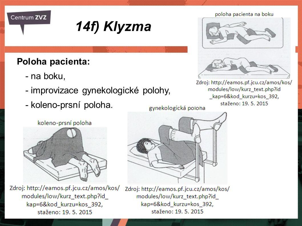 14f) Klyzma Poloha pacienta: - na boku, - improvizace gynekologické polohy, - koleno-prsní poloha.