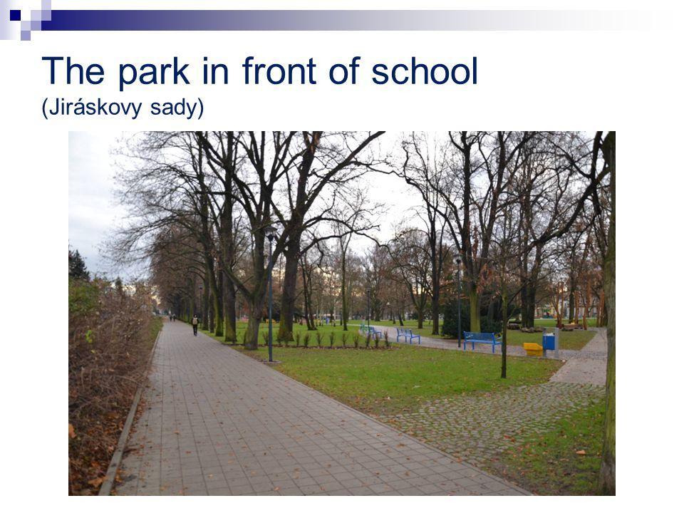 The park in front of school (Jiráskovy sady)