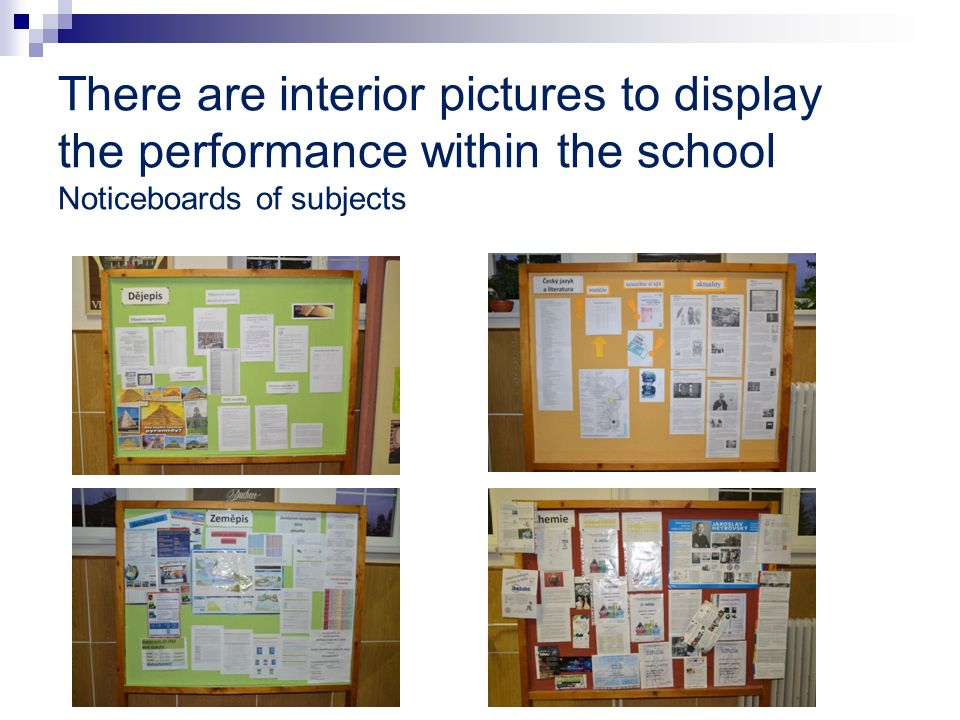 There are interior pictures to display the performance within the school Noticeboards of subjects