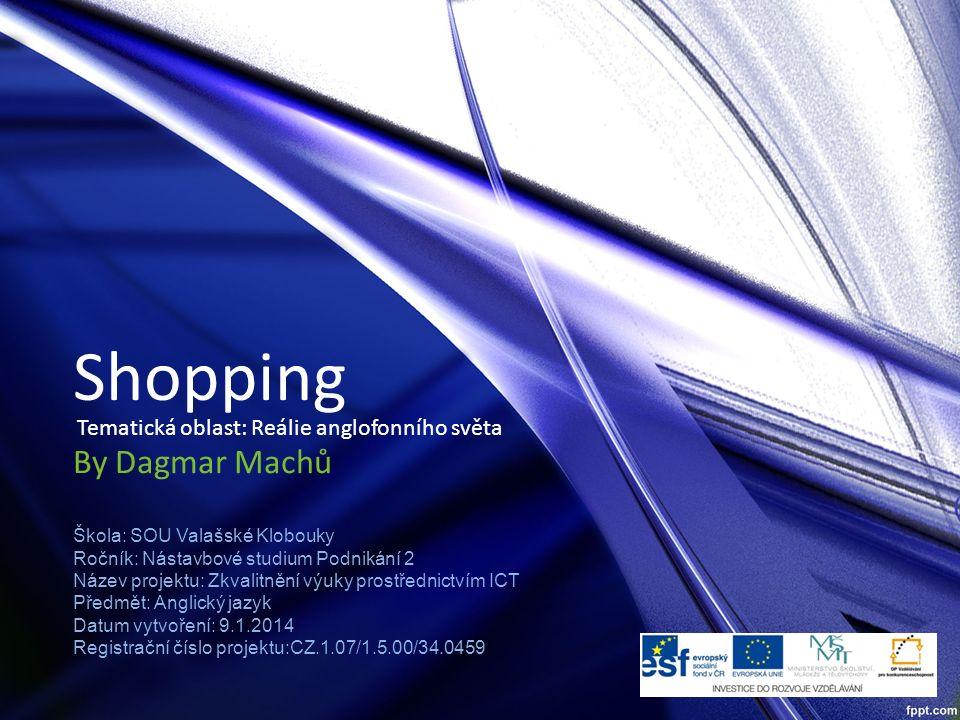 Shopping By Dagmar Machů Tematická oblast: Reálie anglofonního světa