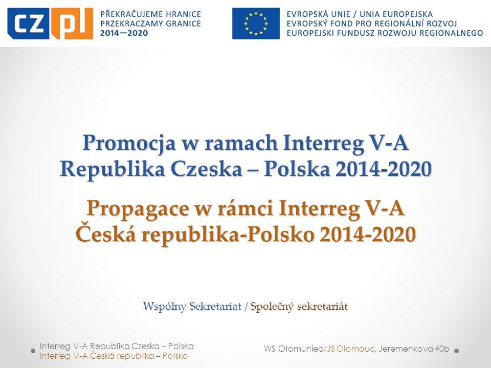 Promocja w ramach Interreg V-A Republika Czeska – Polska 2014-2020 Propagace w rámci Interreg V-A Česká republika-Polsko 2014-2020 Wspólny Sekretariat / Společný sekretariát