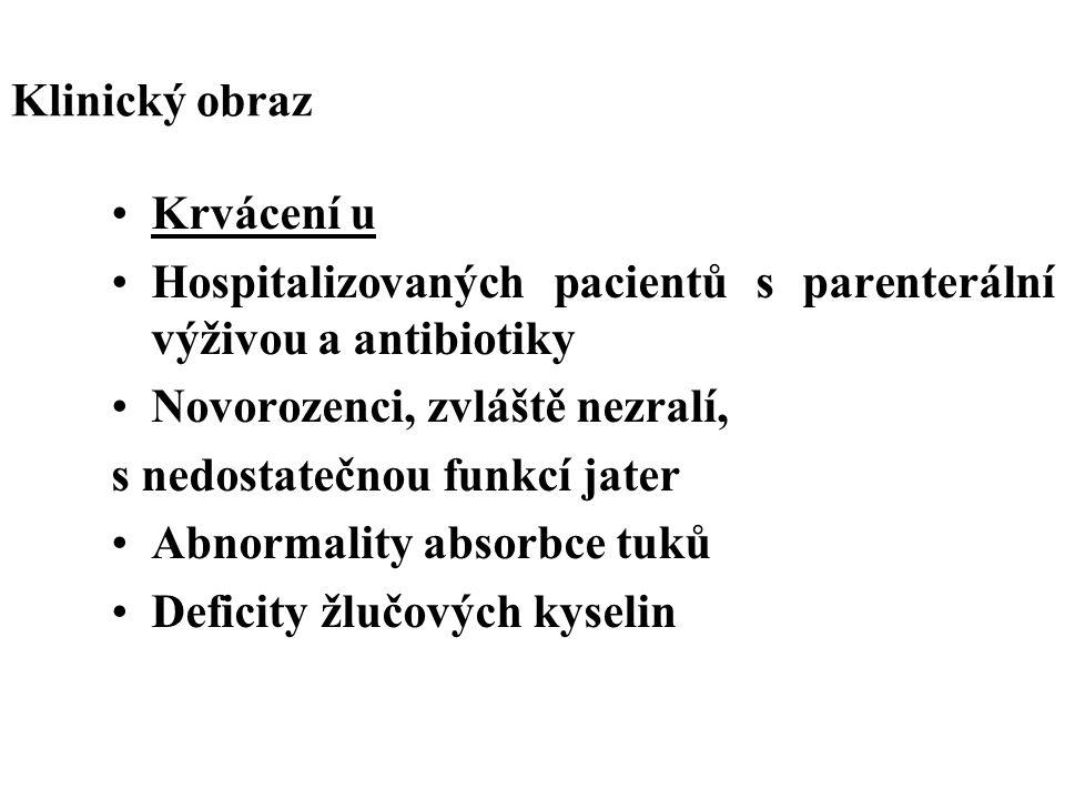 Klinický obraz Krvácení u. Hospitalizovaných pacientů s parenterální výživou a antibiotiky. Novorozenci, zvláště nezralí,