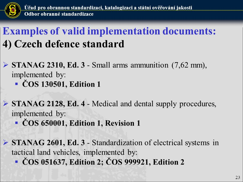 Examples of valid implementation documents: 4) Czech defence standard