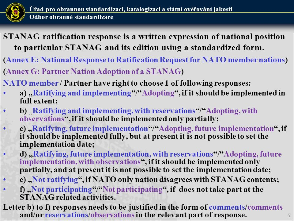 STANAG ratification response is a written expression of national position to particular STANAG and its edition using a standardized form.