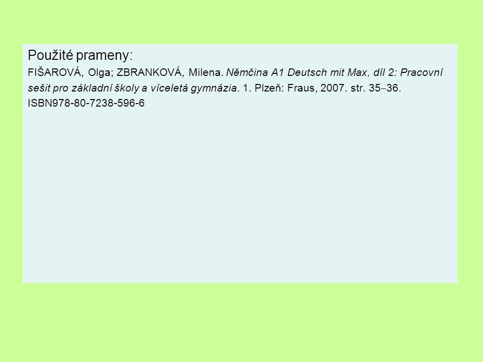 Použité prameny: FIŠAROVÁ, Olga; ZBRANKOVÁ, Milena. Němčina A1 Deutsch mit Max, díl 2: Pracovní.