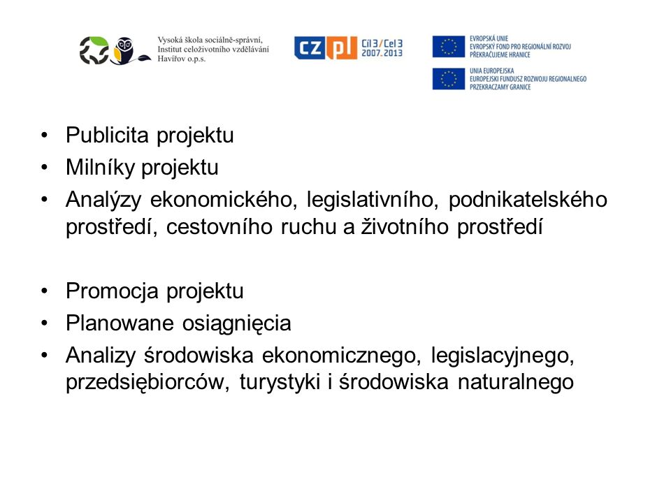 Publicita projektu Milníky projektu. Analýzy ekonomického, legislativního, podnikatelského prostředí, cestovního ruchu a životního prostředí.