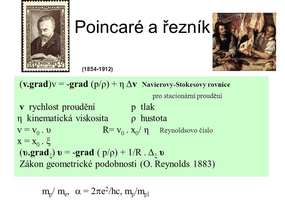 Poincaré a řezník (1854-1912) (v.grad)v = -grad (p/ρ) + η Δv Navierovy-Stokesovy rovnice. pro stacionární proudění.