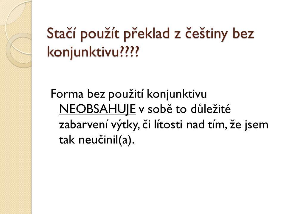 Stačí použít překlad z češtiny bez konjunktivu