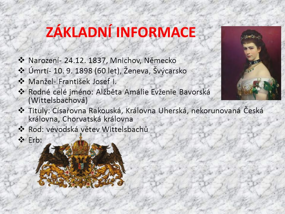 ZÁKLADNÍ INFORMACE Narození- 24.12. 1837, Mnichov, Německo