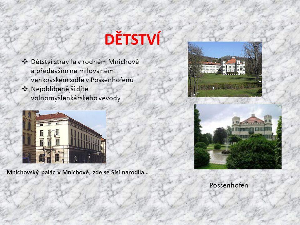 DĚTSTVÍ Dětství strávila v rodném Mnichově a především na milovaném venkovském sídle v Possenhofenu.