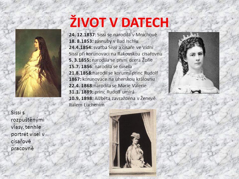 ŽIVOT V DATECH 24. 12.1837: Sissi se narodila v Mnichově.