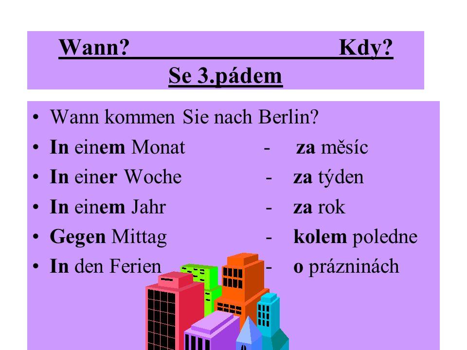 Wann Kdy Se 3.pádem Wann kommen Sie nach Berlin