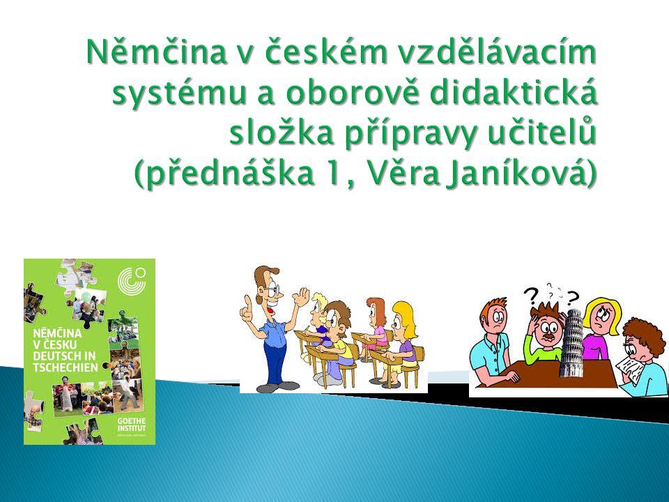 Němčina v českém vzdělávacím systému a oborově didaktická složka přípravy učitelů (přednáška 1, Věra Janíková)