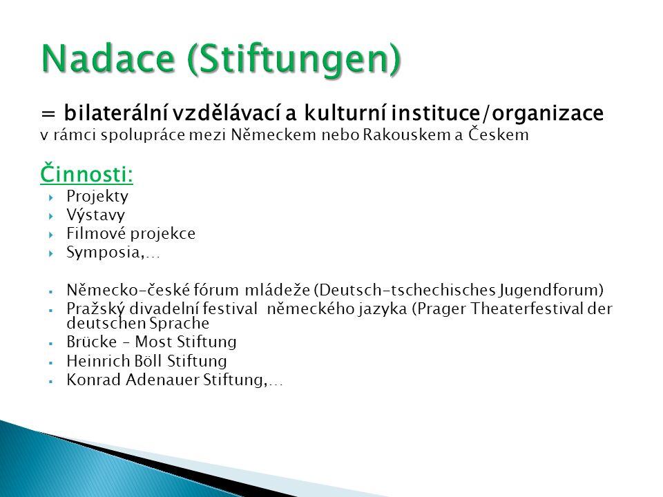 Nadace (Stiftungen) = bilaterální vzdělávací a kulturní instituce/organizace. v rámci spolupráce mezi Německem nebo Rakouskem a Českem.
