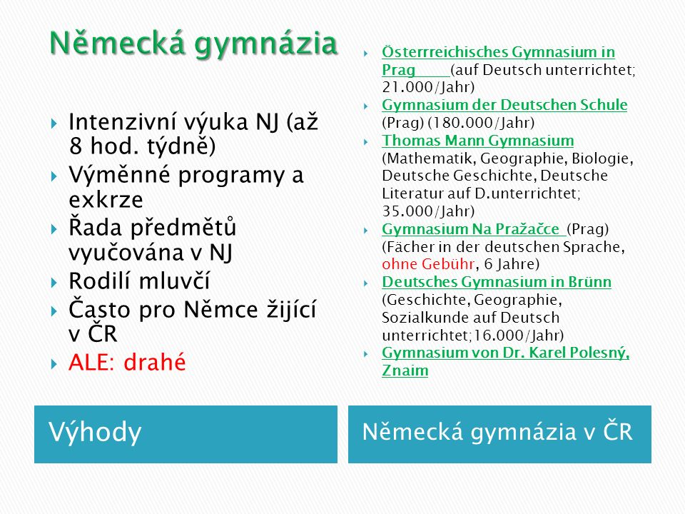 Německá gymnázia Výhody Intenzivní výuka NJ (až 8 hod. týdně)