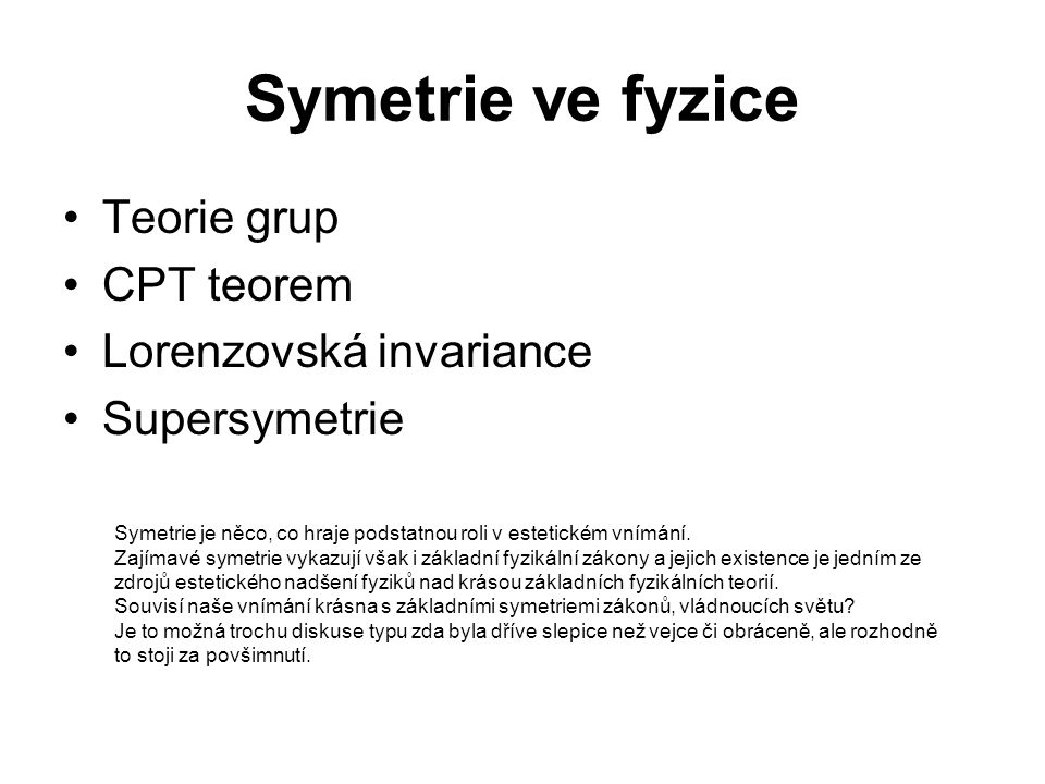 Symetrie ve fyzice Teorie grup CPT teorem Lorenzovská invariance