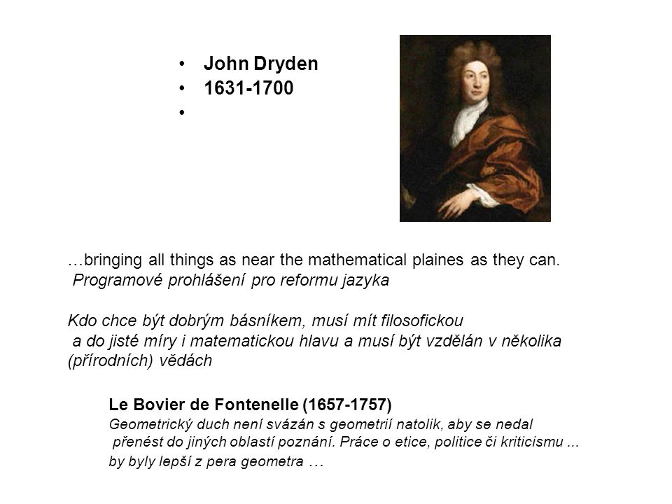 John Dryden 1631-1700. …bringing all things as near the mathematical plaines as they can. Programové prohlášení pro reformu jazyka.