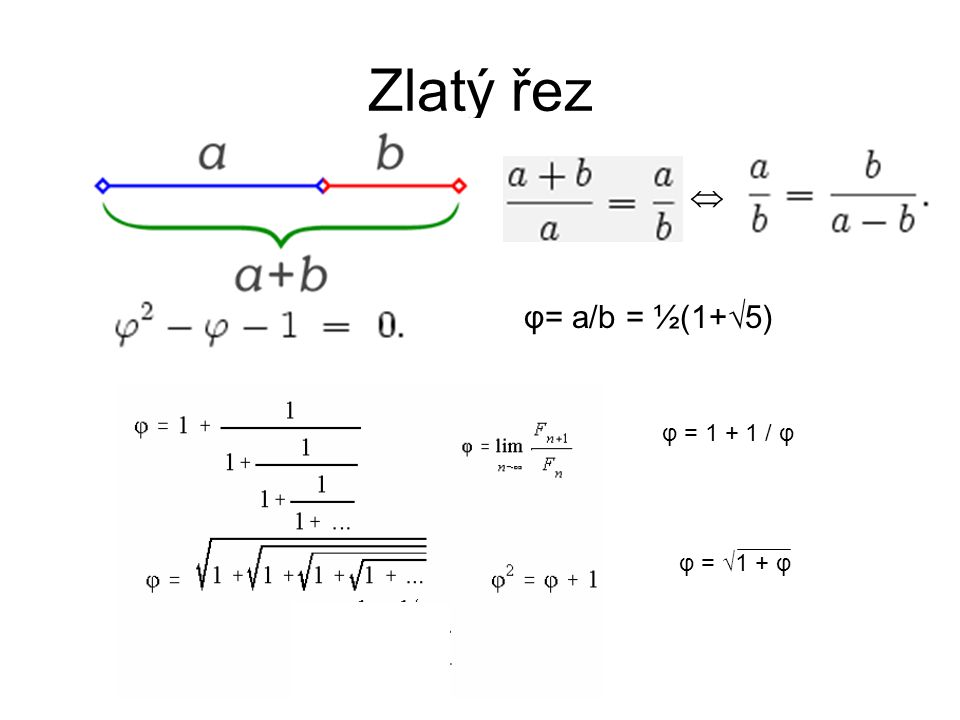 Zlatý řez  φ= a/b = ½(1+5) φ = 1 + 1 / φ φ = √1 + φ