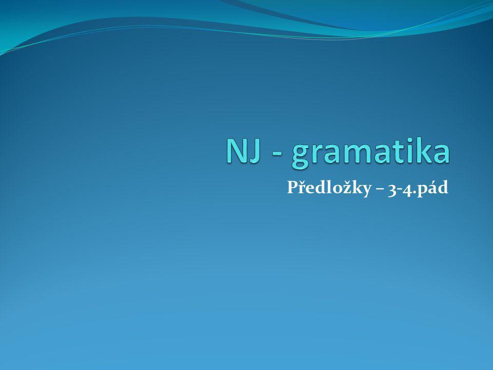 NJ - gramatika Předložky – 3-4.pád
