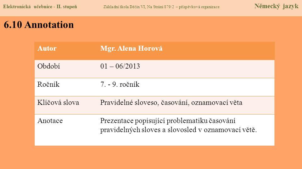 6.10 Annotation Autor Mgr. Alena Horová Období 01 – 06/2013 Ročník
