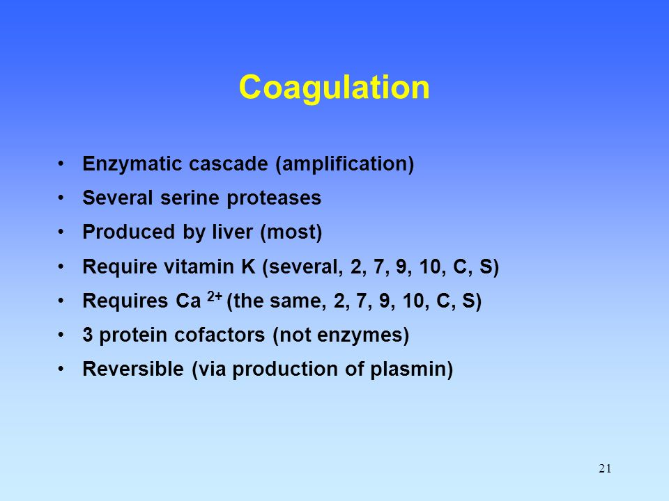 Coagulation Enzymatic cascade (amplification) Several serine proteases