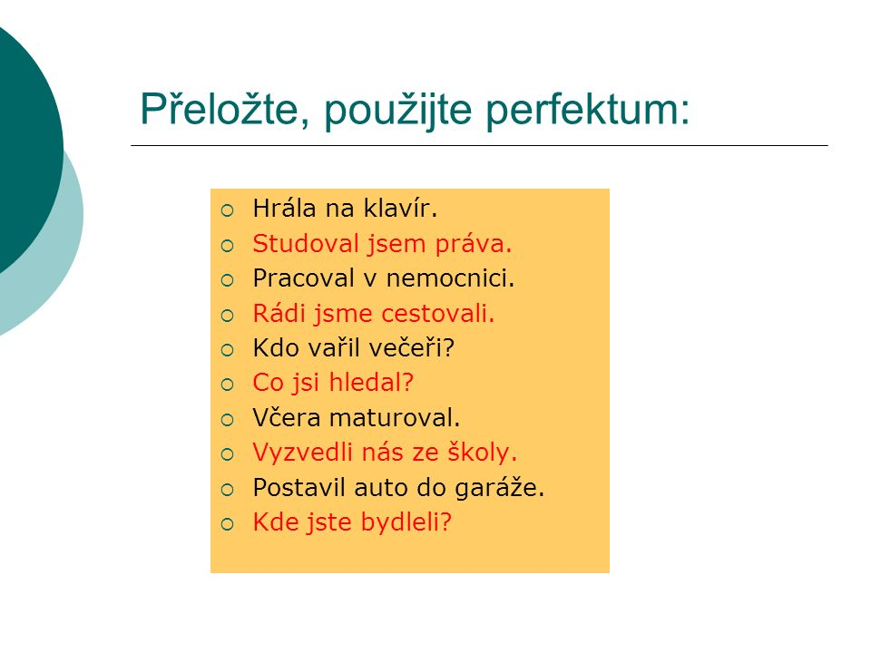 Přeložte, použijte perfektum: