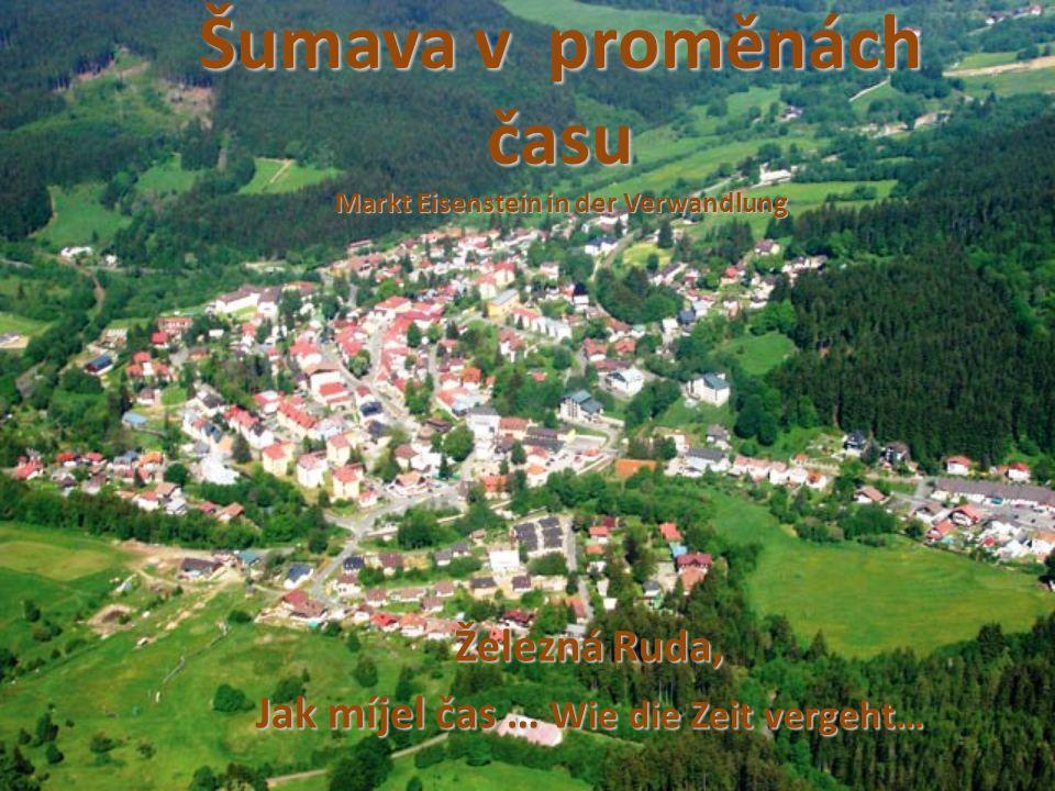 Šumava v proměnách času Markt Eisenstein in der Verwandlung