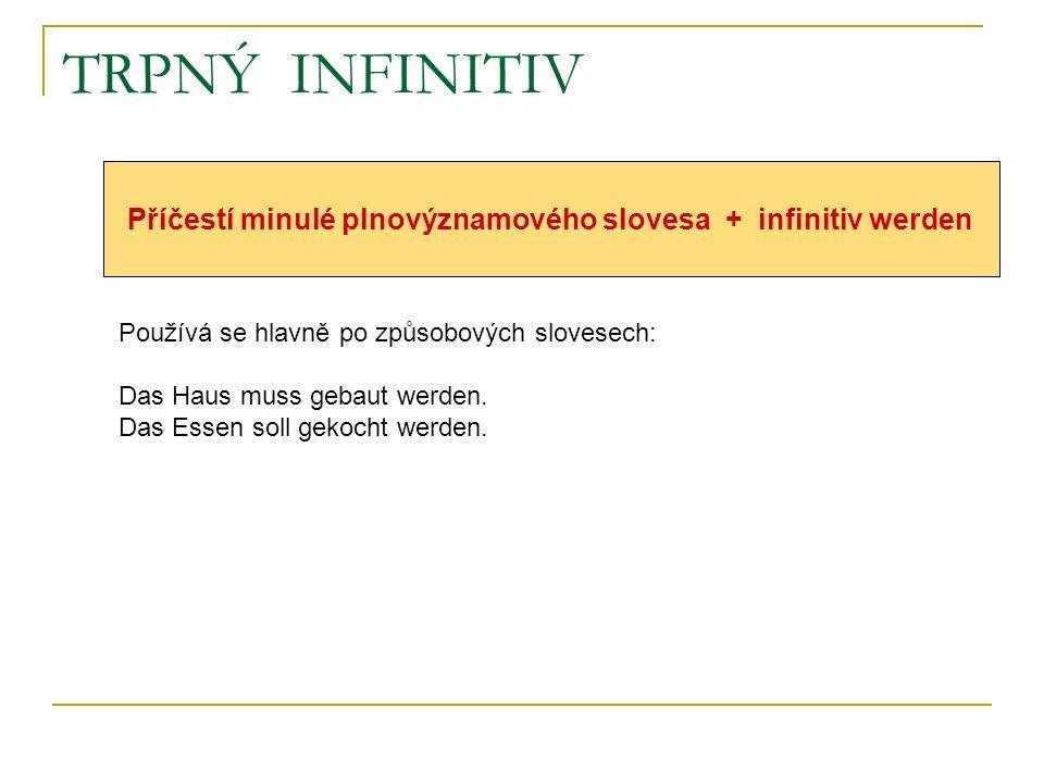 Příčestí minulé plnovýznamového slovesa + infinitiv werden