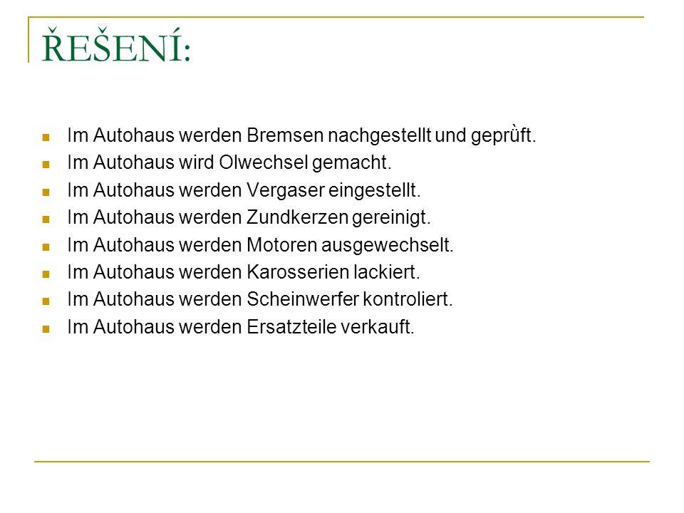 ŘEŠENÍ: Im Autohaus werden Bremsen nachgestellt und geprǜft.