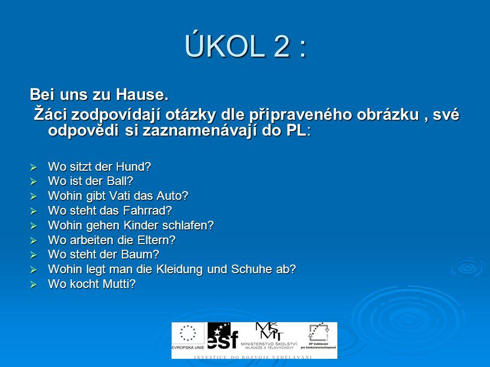 ÚKOL 2 : Bei uns zu Hause. Žáci zodpovídají otázky dle připraveného obrázku , své odpovědi si zaznamenávají do PL: