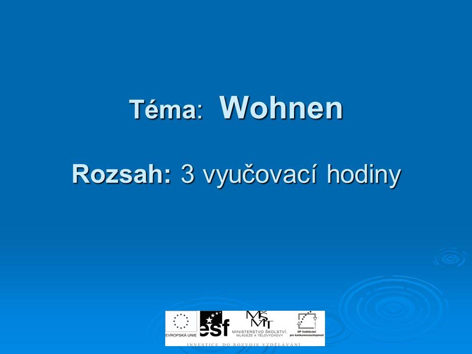 Téma: Wohnen Rozsah: 3 vyučovací hodiny