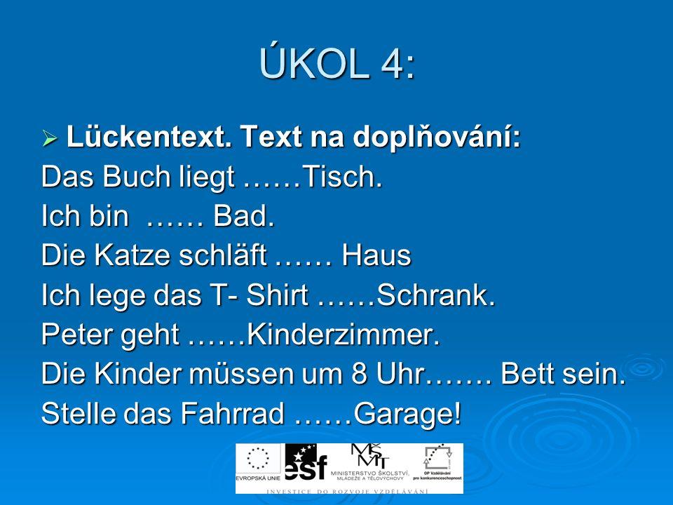 ÚKOL 4: Lückentext. Text na doplňování: Das Buch liegt ……Tisch.