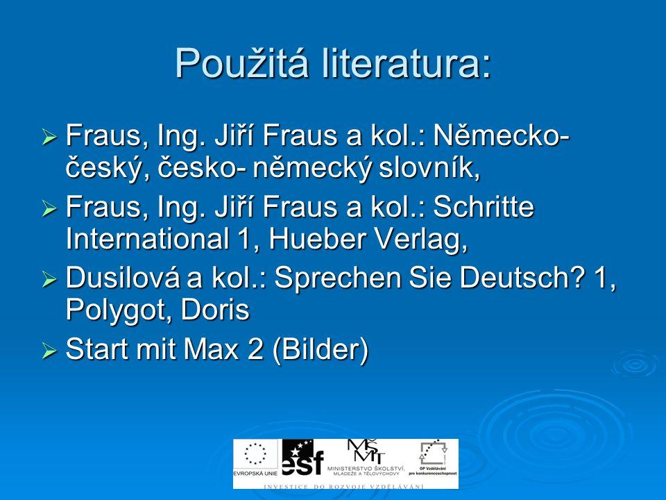 Použitá literatura: Fraus, Ing. Jiří Fraus a kol.: Německo- český, česko- německý slovník,