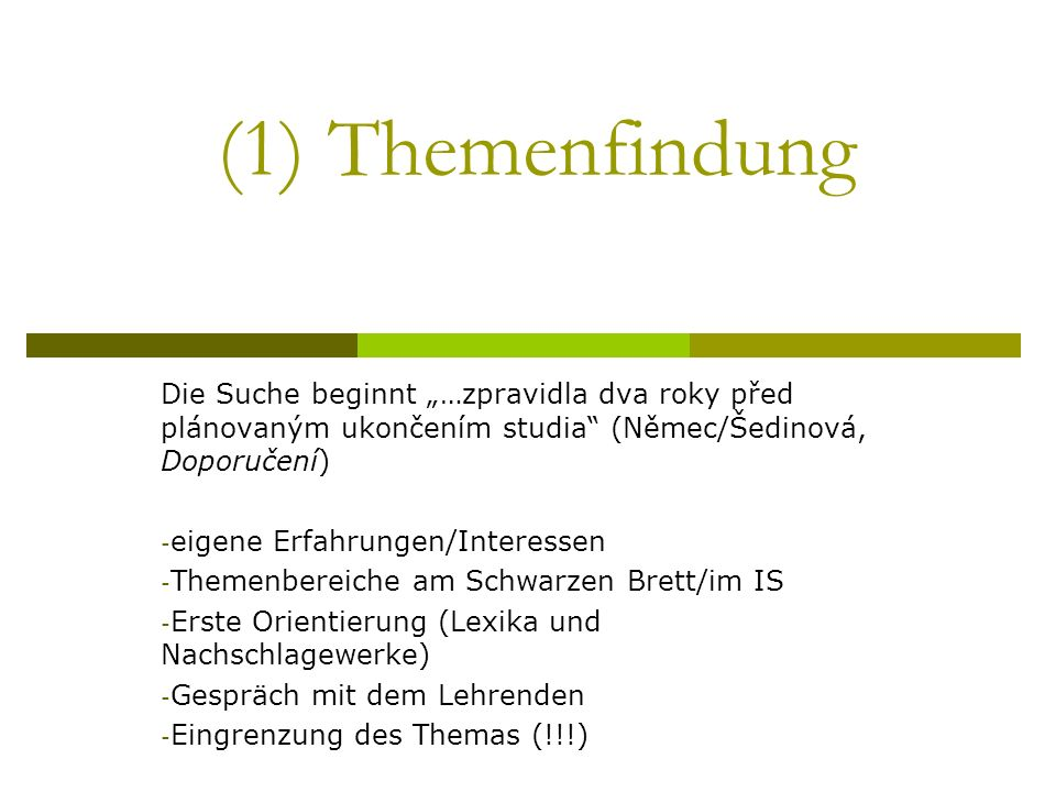 """(1) Themenfindung Die Suche beginnt """"…zpravidla dva roky před plánovaným ukončením studia (Němec/Šedinová, Doporučení)"""