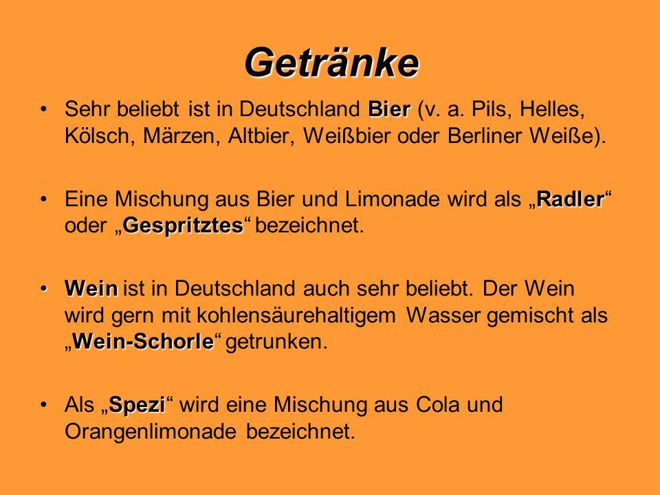 GetränkeSehr beliebt ist in Deutschland Bier (v. a. Pils, Helles, Kölsch, Märzen, Altbier, Weißbier oder Berliner Weiße).